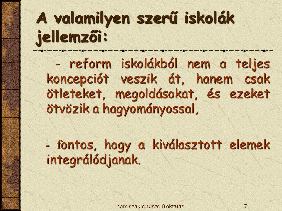 nem szakrendszerű oktatás7 A valamilyen szerű iskolák jellemzői: - reform iskolákból nem a teljes koncepciót veszik át, hanem csak ötleteket, megoldás