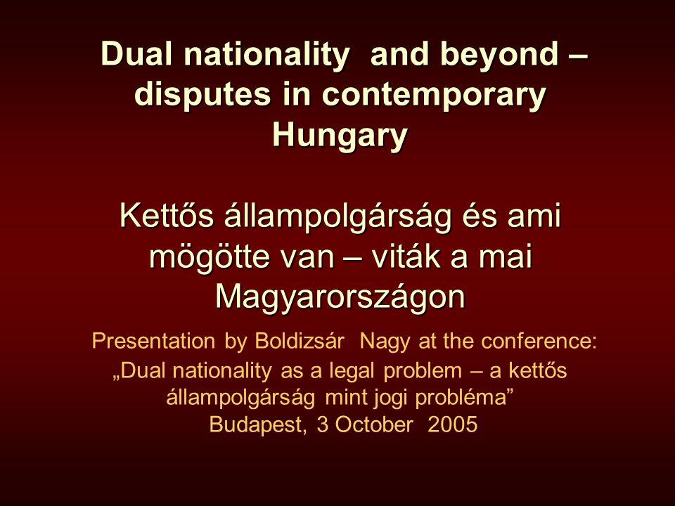Dual nationality and beyond – disputes in contemporary Hungary Kettős állampolgárság és ami mögötte van – viták a mai Magyarországon Dual nationality
