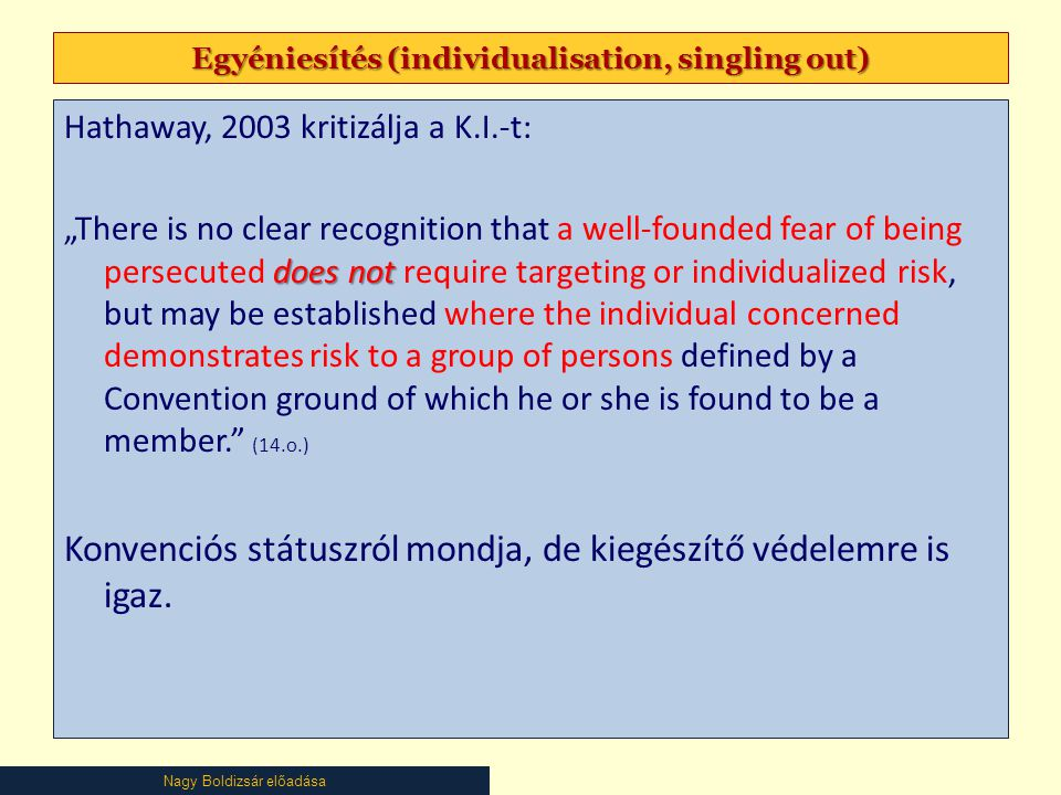 "Nagy Boldizsár előadása Egyéniesítés (individualisation, singling out) Hathaway, 2003 kritizálja a K.I.-t: does not ""There is no clear recognition tha"