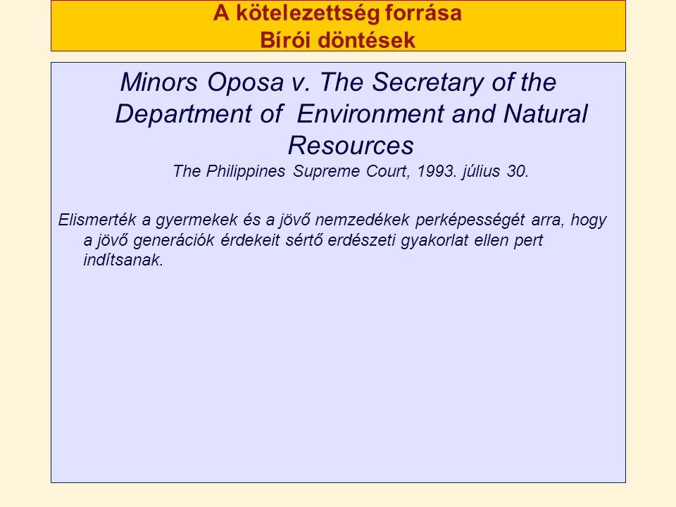 A kötelezettség forrása Bírói döntések Minors Oposa v. The Secretary of the Department of Environment and Natural Resources The Philippines Supreme Co