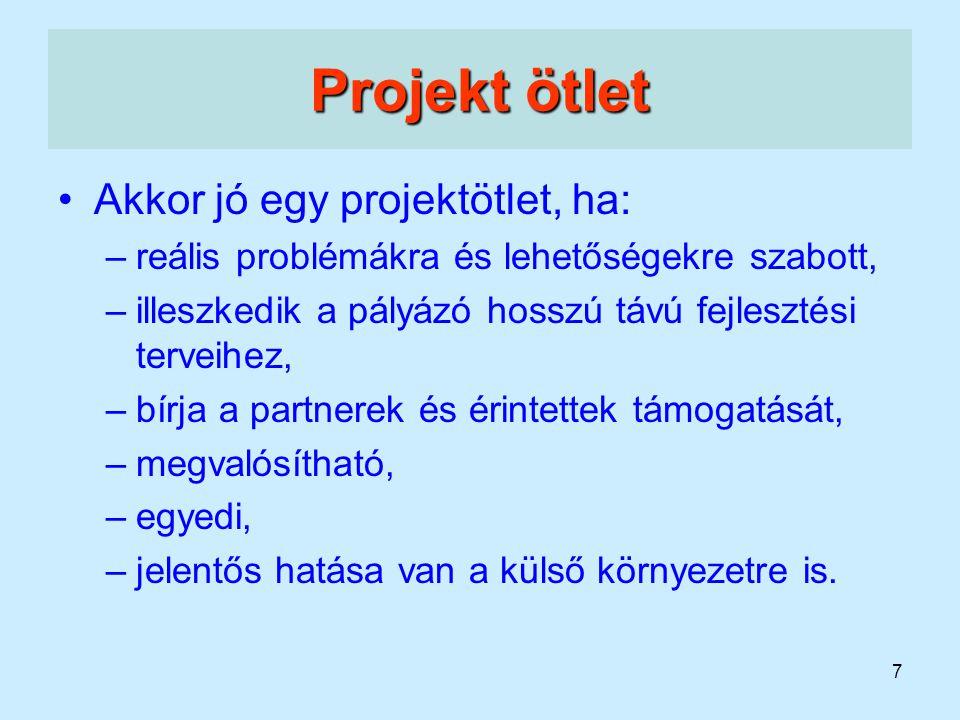 7 Projekt ötlet Akkor jó egy projektötlet, ha: –reális problémákra és lehetőségekre szabott, –illeszkedik a pályázó hosszú távú fejlesztési terveihez,