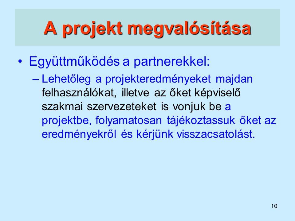 10 A projekt megvalósítása Együttműködés a partnerekkel: –Lehetőleg a projekteredményeket majdan felhasználókat, illetve az őket képviselő szakmai sze
