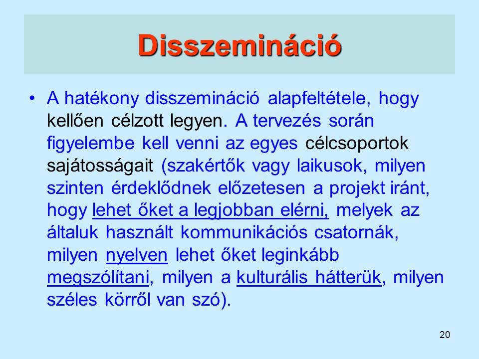 20 Disszemináció A hatékony disszemináció alapfeltétele, hogy kellően célzott legyen. A tervezés során figyelembe kell venni az egyes célcsoportok saj