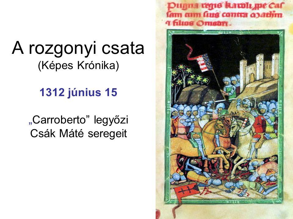 """A rozgonyi csata (Képes Krónika) 1312 június 15 """"Carroberto legyőzi Csák Máté seregeit"""