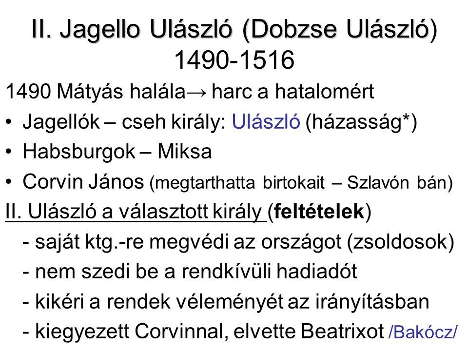 II. Jagello Ulászló (Dobzse Ulászló II. Jagello Ulászló (Dobzse Ulászló) 1490-1516 1490 Mátyás halála→ harc a hatalomért Jagellók – cseh király: Ulász