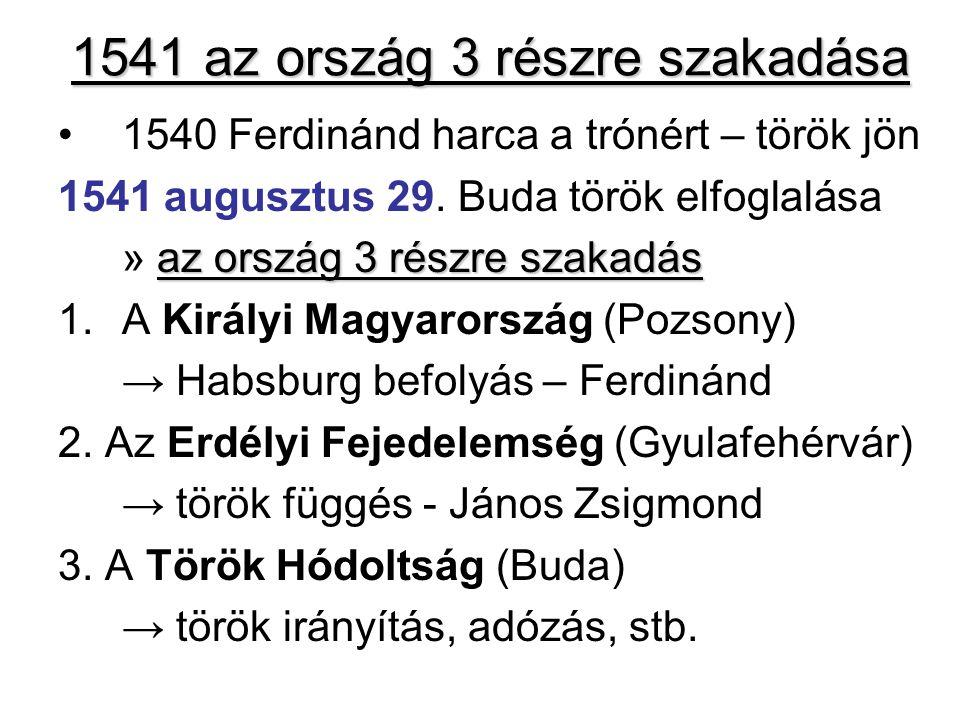1541 az ország 3 részre szakadása 1540 Ferdinánd harca a trónért – török jön 1541 augusztus 29. Buda török elfoglalása az ország 3 részre szakadás » a