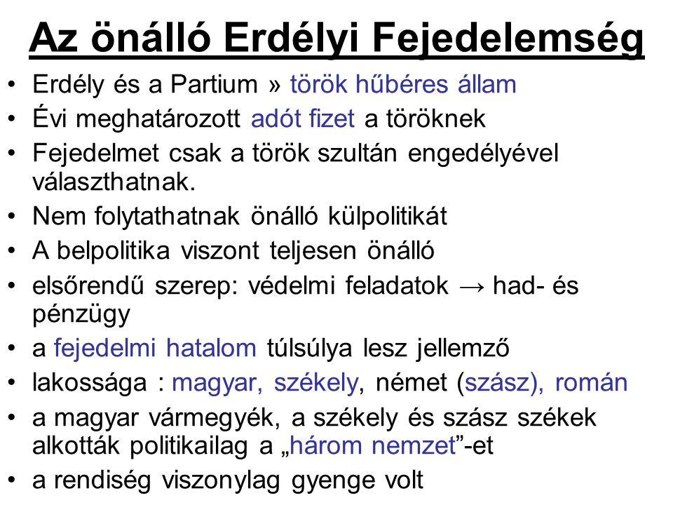 Az önálló Erdélyi Fejedelemség Erdély és a Partium » török hűbéres állam Évi meghatározott adót fizet a töröknek Fejedelmet csak a török szultán engedélyével választhatnak.