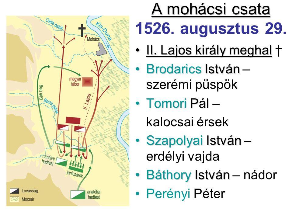 A mohácsi csata A mohácsi csata 1526. augusztus 29. II. Lajos király meghalII. Lajos király meghal † Brodarics IstvánBrodarics István – szerémi püspök