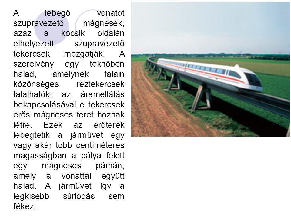 A lebegő vonatot szupravezető mágnesek, azaz a kocsik oldalán elhelyezett szupravezető tekercsek mozgatják.