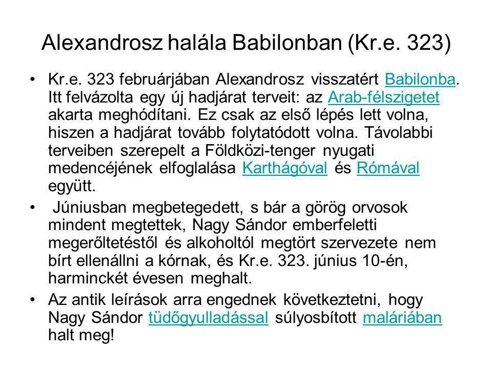 Alexandrosz halála Babilonban (Kr.e. 323) Kr.e. 323 februárjában Alexandrosz visszatért Babilonba. Itt felvázolta egy új hadjárat terveit: az Arab-fél