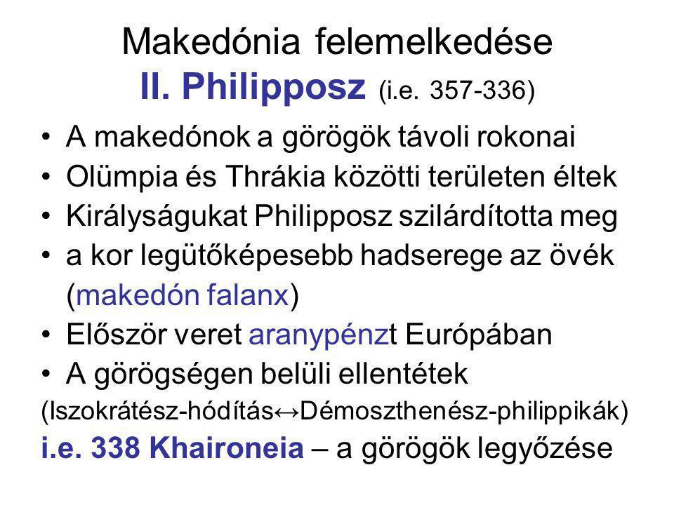 Makedónia felemelkedése II. Philipposz (i.e. 357-336) A makedónok a görögök távoli rokonai Olümpia és Thrákia közötti területen éltek Királyságukat Ph