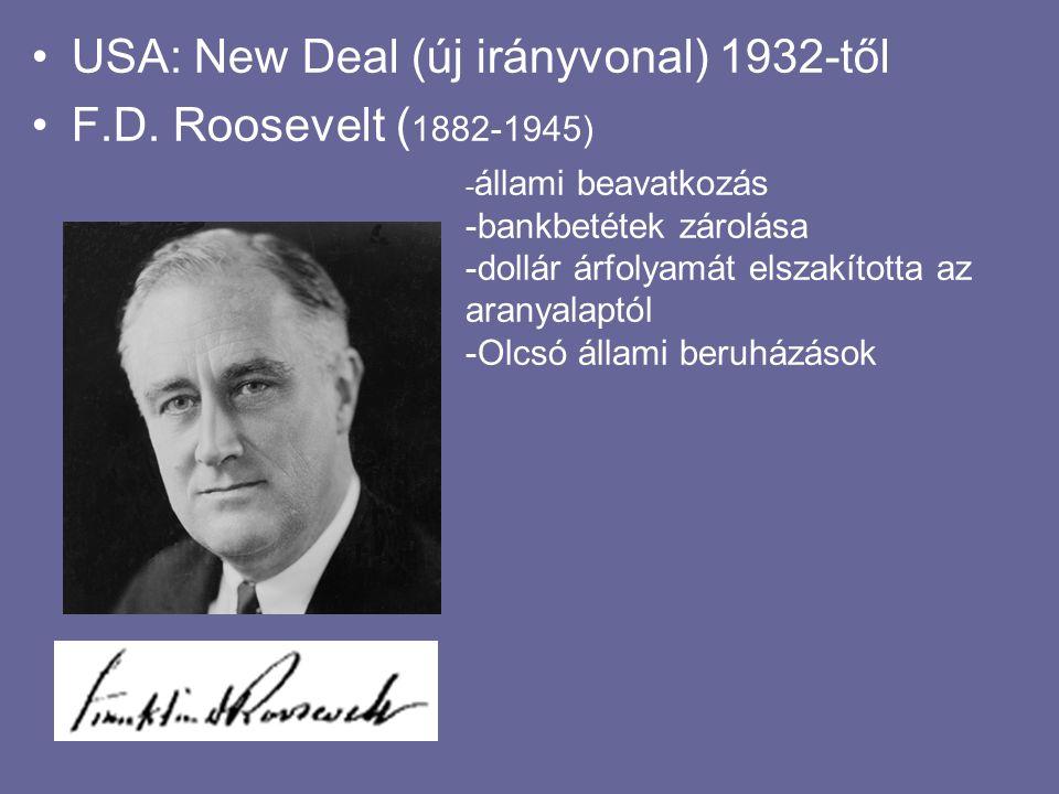 USA: New Deal (új irányvonal) 1932-től F.D. Roosevelt ( 1882-1945) - állami beavatkozás -bankbetétek zárolása -dollár árfolyamát elszakította az arany