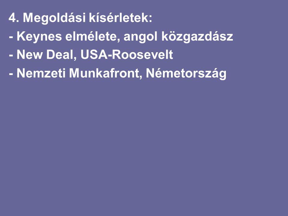 4. Megoldási kísérletek: - Keynes elmélete, angol közgazdász - New Deal, USA-Roosevelt - Nemzeti Munkafront, Németország