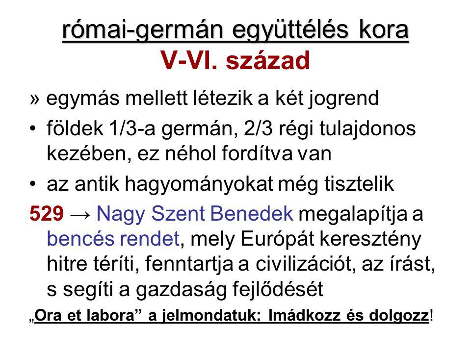 római-germán együttélés kora római-germán együttélés kora V-VI. század » egymás mellett létezik a két jogrend földek 1/3-a germán, 2/3 régi tulajdonos