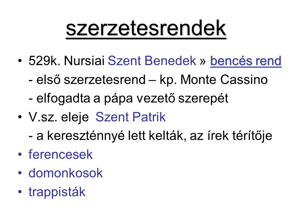 szerzetesrendek bencés rend529k. Nursiai Szent Benedek » bencés rend - első szerzetesrend – kp. Monte Cassino - elfogadta a pápa vezető szerepét V.sz.