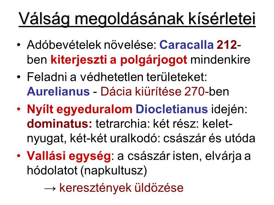 Válság megoldásának kísérletei Adóbevételek növelése: Caracalla 212- ben kiterjeszti a polgárjogot mindenkire Feladni a védhetetlen területeket: Aurel