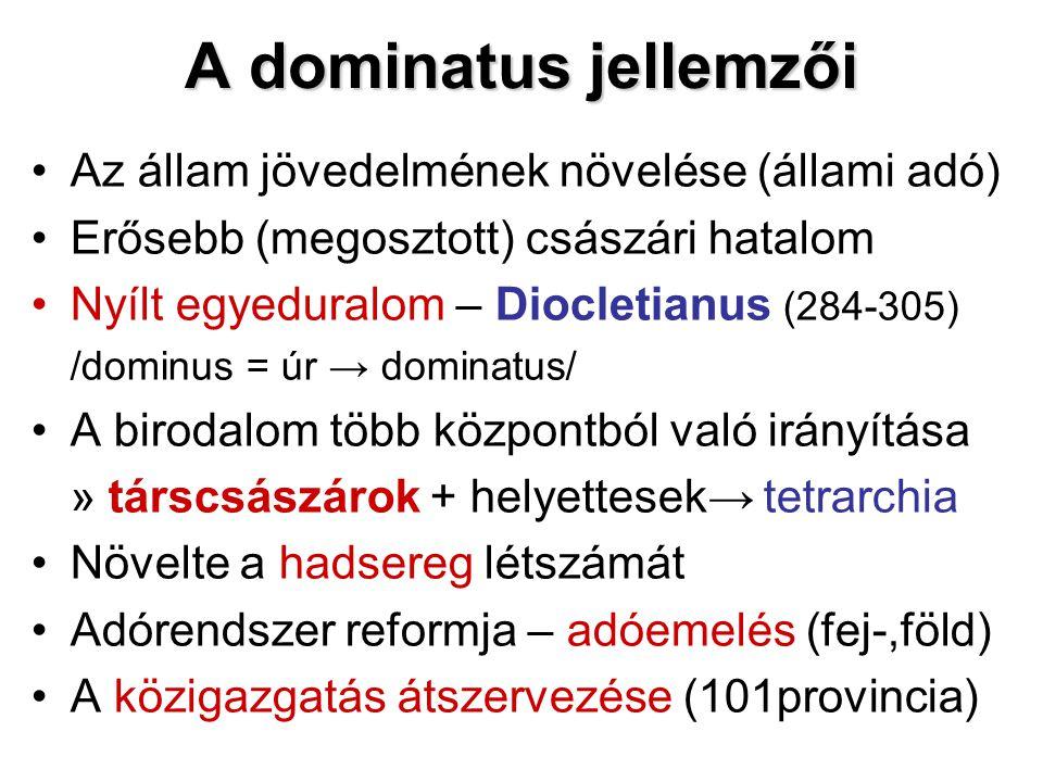A dominatus jellemzői Az állam jövedelmének növelése (állami adó) Erősebb (megosztott) császári hatalom Nyílt egyeduralom – Diocletianus (284-305) /do