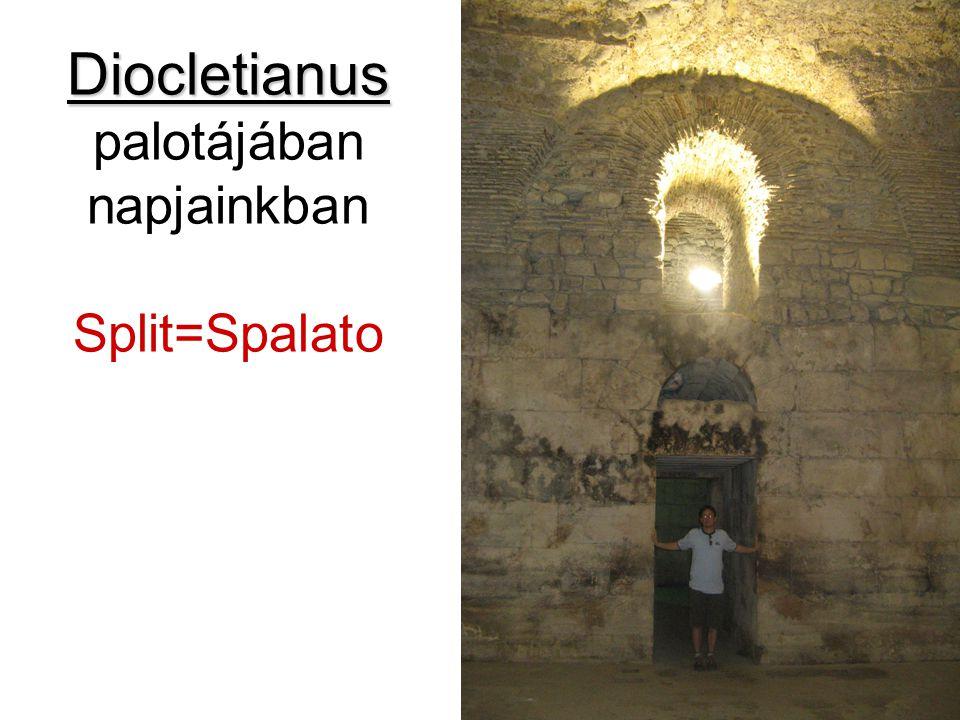 Diocletianus Diocletianus palotájában napjainkban Split=Spalato