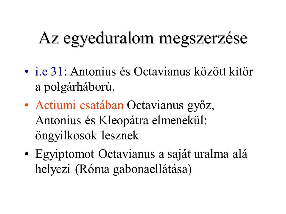 Az egyeduralom megszerzése i.e 31: Antonius és Octavianus között kitör a polgárháború. Actiumi csatában Octavianus győz, Antonius és Kleopátra elmenek