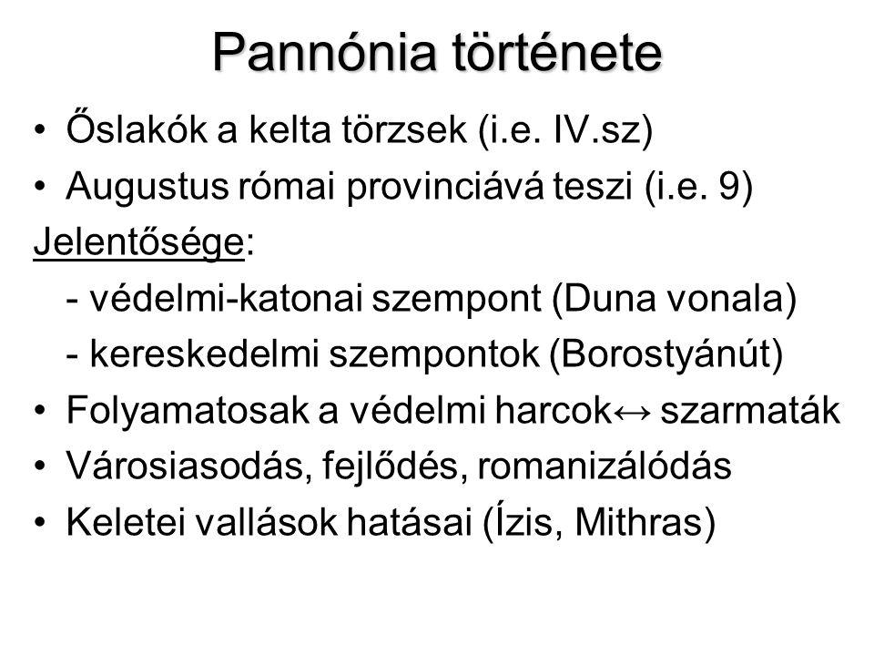 Pannónia története Őslakók a kelta törzsek (i.e.IV.sz) Augustus római provinciává teszi (i.e.