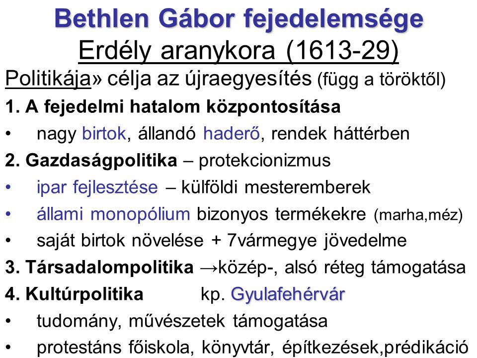 Bethlen Gábor fejedelemsége Bethlen Gábor fejedelemsége Erdély aranykora (1613-29) Politikája» célja az újraegyesítés (függ a töröktől) 1. A fejedelmi