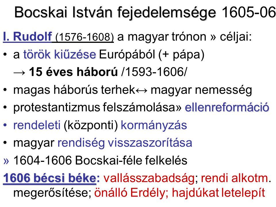 Bocskai István fejedelemsége Bocskai István fejedelemsége 1605-06 I. Rudolf (1576-1608) a magyar trónon » céljai: török kiűzésea török kiűzése Európáb