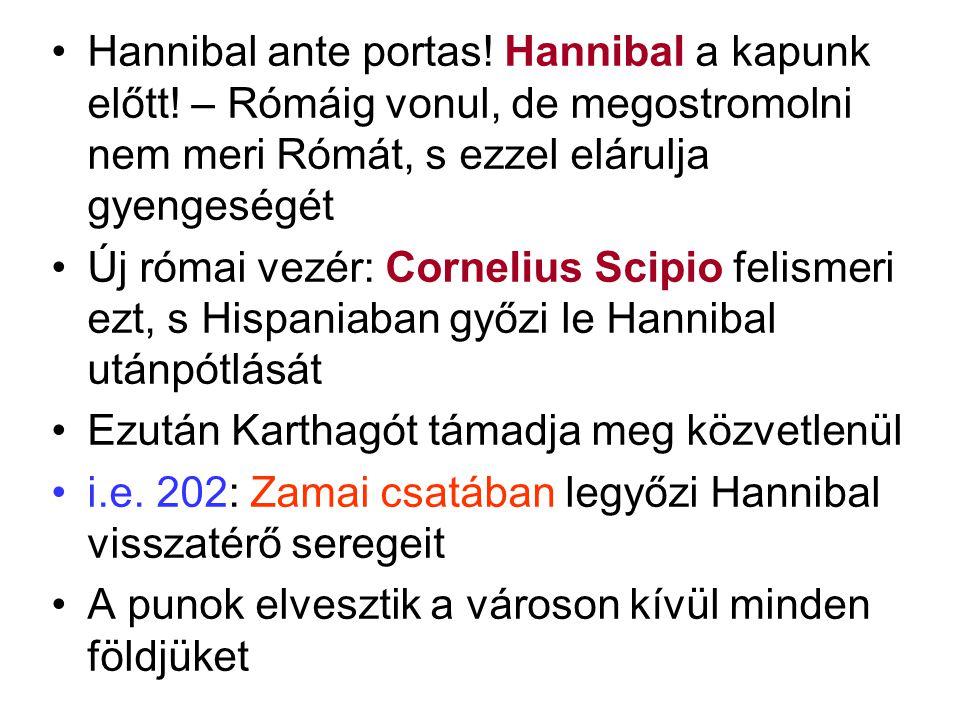 Hannibal ante portas! Hannibal a kapunk előtt! – Rómáig vonul, de megostromolni nem meri Rómát, s ezzel elárulja gyengeségét Új római vezér: Cornelius