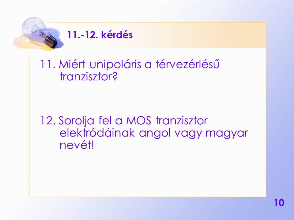 10 11.-12.kérdés 11. Miért unipoláris a térvezérlésű tranzisztor.