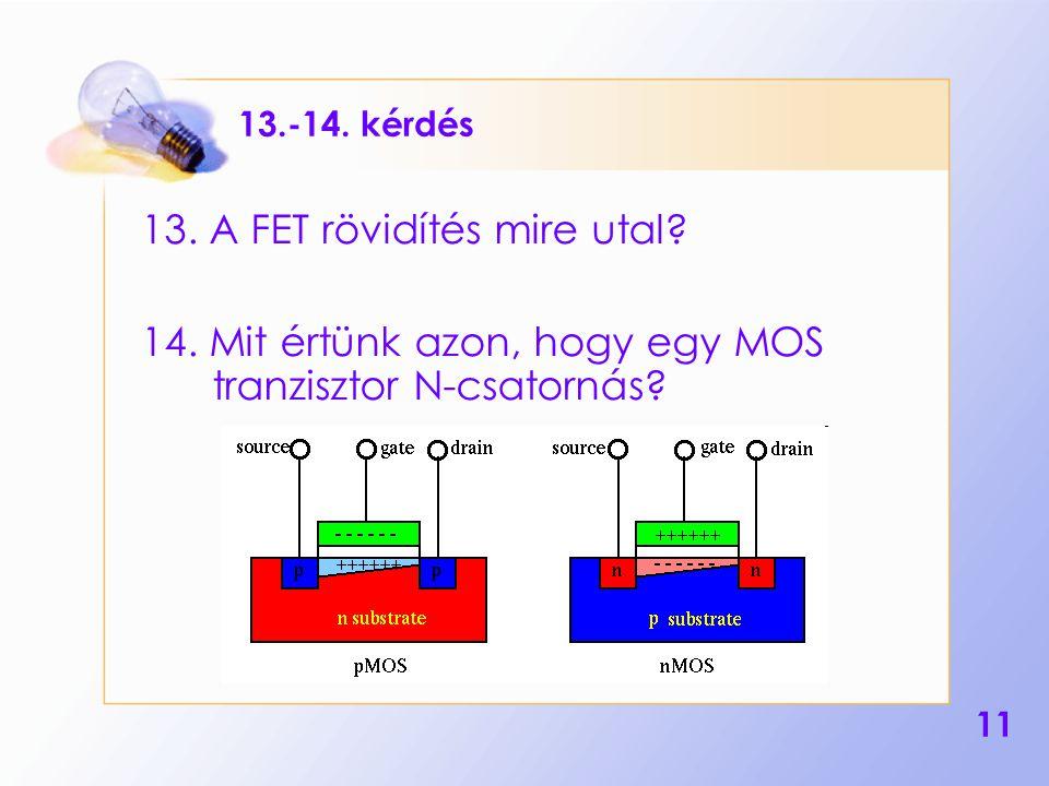 11 13.-14.kérdés 13. A FET rövidítés mire utal. 14.