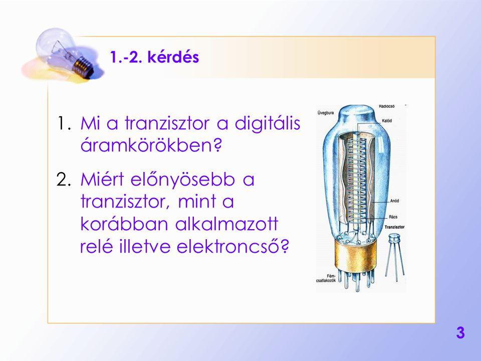 3 1.-2.kérdés 1.Mi a tranzisztor a digitális áramkörökben.