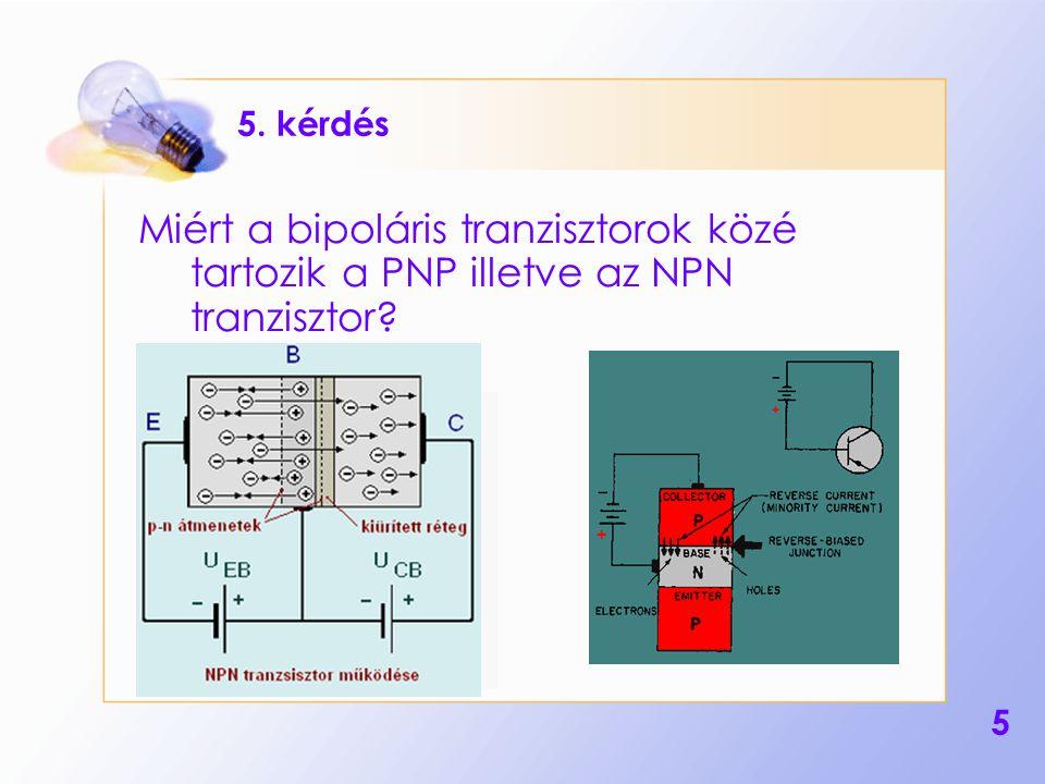 5 5. kérdés Miért a bipoláris tranzisztorok közé tartozik a PNP illetve az NPN tranzisztor?