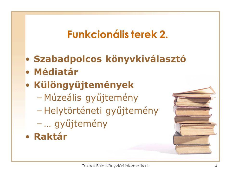 Takács Béla: Könyvtári informatika I.3 Funkcionális terek 1. Ellenőrzési pont Tájékoztatás Számítógépes tájékoztatás Kézikönyvtár Katalógusok Olvasóte