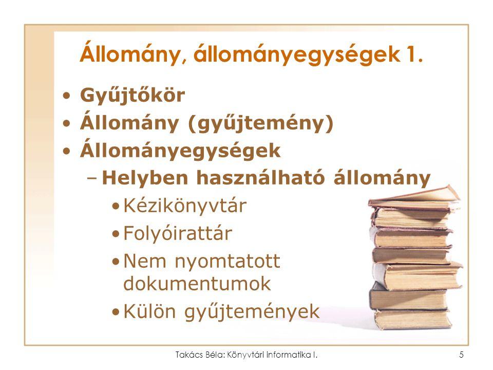 Takács Béla: Könyvtári informatika I.4 Funkcionális terek 2. Szabadpolcos könyvkiválasztó Médiatár Különgyűjtemények –Múzeális gyűjtemény –Helytörténe