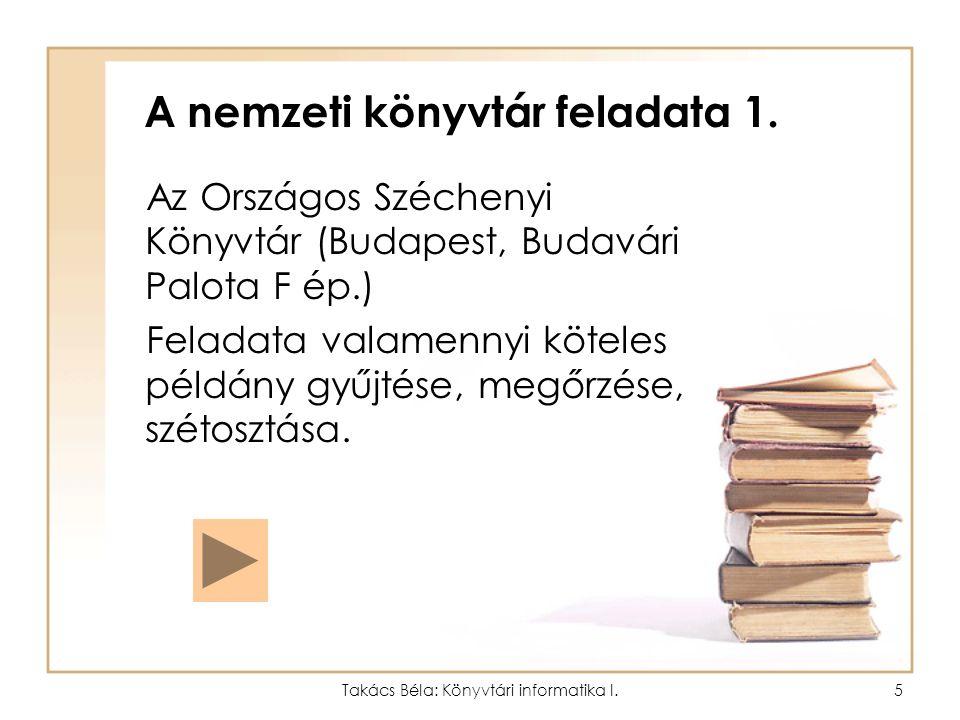 Takács Béla: Könyvtári informatika I.4 Könyvtártípusok funkció szerint 3. Nemzeti könyvtár pl. Országos Széchenyi Könyvtár Múzeális könyvtár Pl. Helik