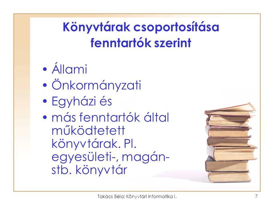 Takács Béla: Könyvtári informatika I.6 A nemzeti könyvtár feladata 2. A megjelent, hungarikum ok gyűjtése, feltárása, megőrzése, nemzeti bibliográfia