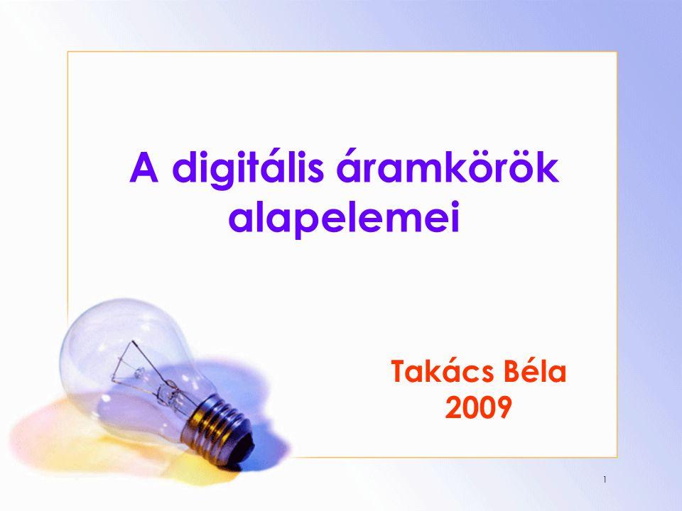 1 A digitális áramkörök alapelemei Takács Béla 2009
