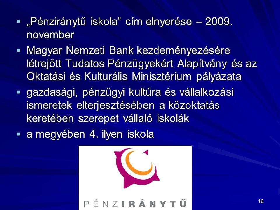 """ """"Pénziránytű iskola"""" cím elnyerése – 2009. november  Magyar Nemzeti Bank kezdeményezésére létrejött Tudatos Pénzügyekért Alapítvány és az Oktatási"""