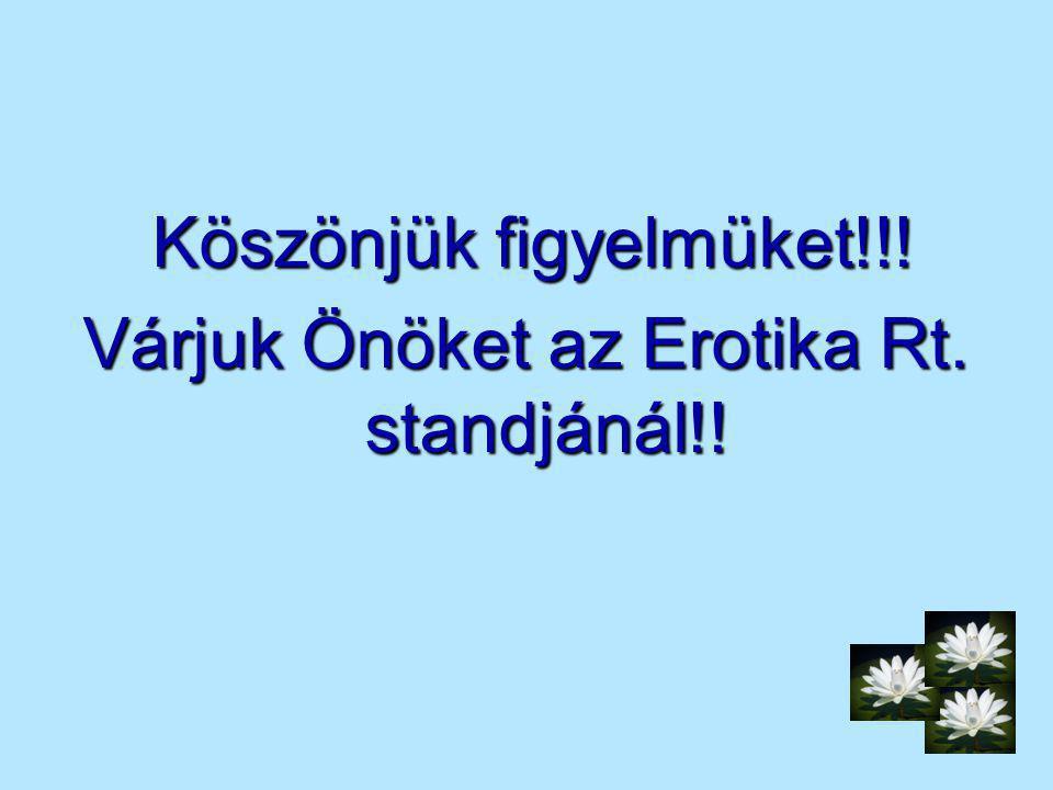 Köszönjük figyelmüket!!! Köszönjük figyelmüket!!! Várjuk Önöket az Erotika Rt. standjánál!!