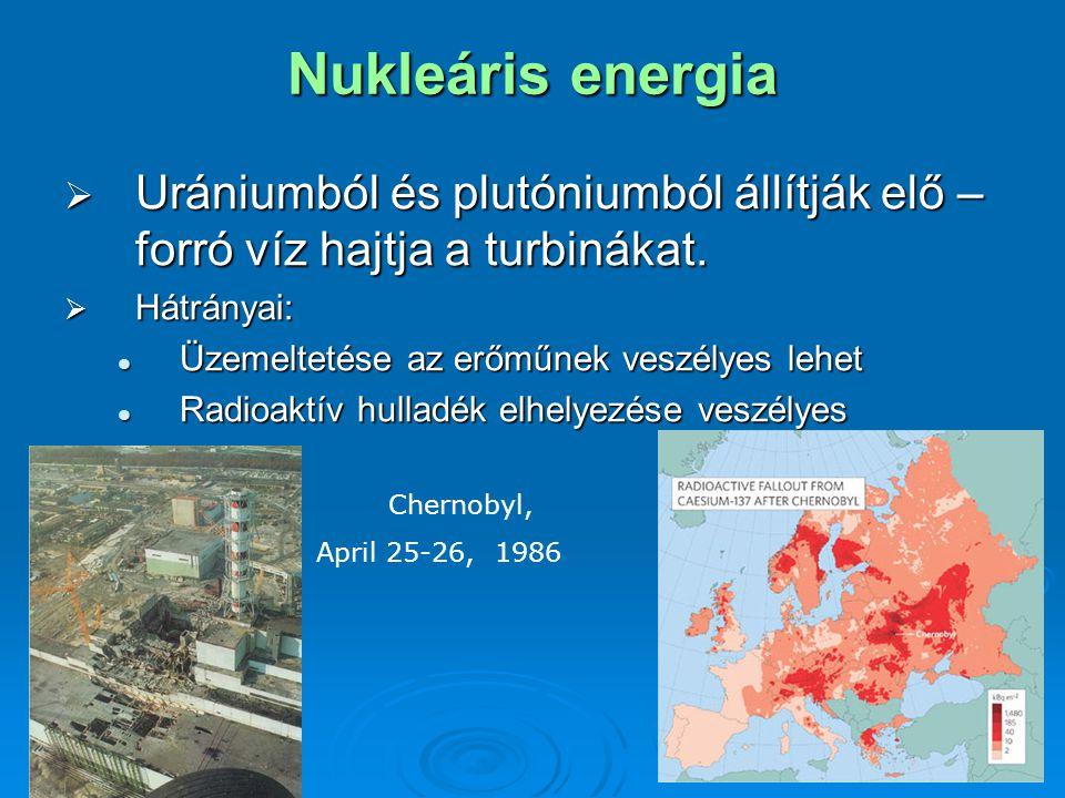 Nukleáris energia  Urániumból és plutóniumból állítják elő – forró víz hajtja a turbinákat.