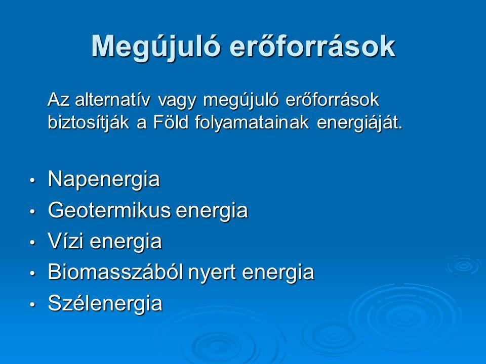 Megújuló erőforrások Az alternatív vagy megújuló erőforrások biztosítják a Föld folyamatainak energiáját.