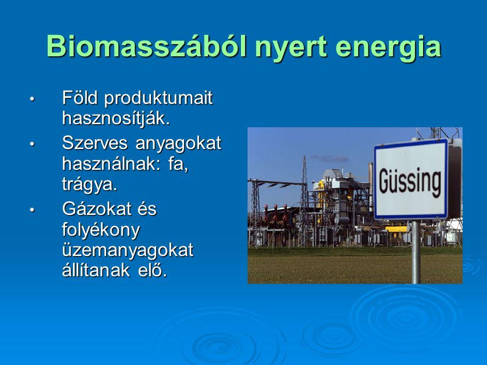 Biomasszából nyert energia Föld produktumait hasznosítják.