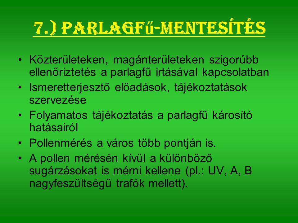 7.) Parlagf ű -mentesítés Közterületeken, magánterületeken szigorúbb ellenőriztetés a parlagfű irtásával kapcsolatban Ismeretterjesztő előadások, tájé