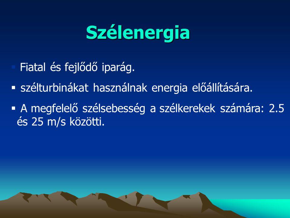 Szélenergia  Fiatal és fejlődő iparág.  szélturbinákat használnak energia előállítására.  A megfelelő szélsebesség a szélkerekek számára: 2.5 és 25