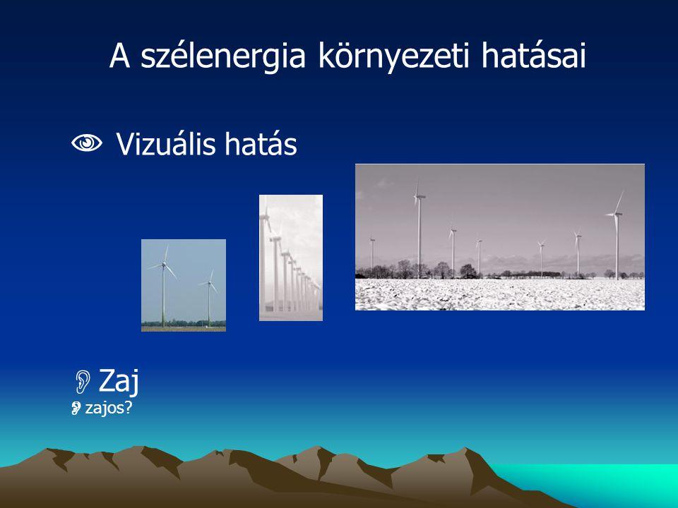 A szélenergia környezeti hatásai  Vizuális hatás  Zaj  zajos?