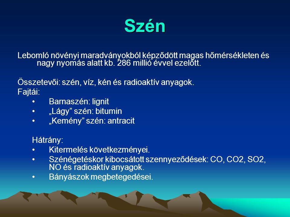 Szén Lebomló növényi maradványokból képződött magas hőmérsékleten és nagy nyomás alatt kb. 286 millió évvel ezelőtt. Összetevői: szén, víz, kén és rad