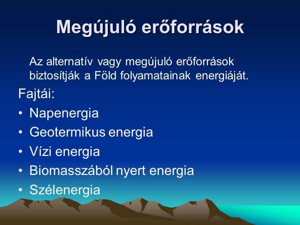 Megújuló erőforrások Az alternatív vagy megújuló erőforrások biztosítják a Föld folyamatainak energiáját. Fajtái: Napenergia Geotermikus energia Vízi