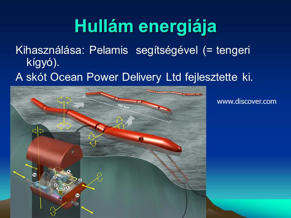 Hullám energiája Kihasználása: Pelamis segítségével (= tengeri kígyó). A skót Ocean Power Delivery Ltd fejlesztette ki. www.discover.com
