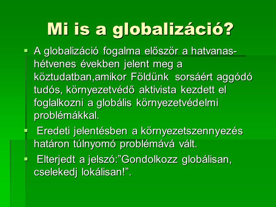 Mi is a globalizáció?  A globalizáció fogalma először a hatvanas- hétvenes években jelent meg a köztudatban,amikor Földünk sorsáért aggódó tudós, kör