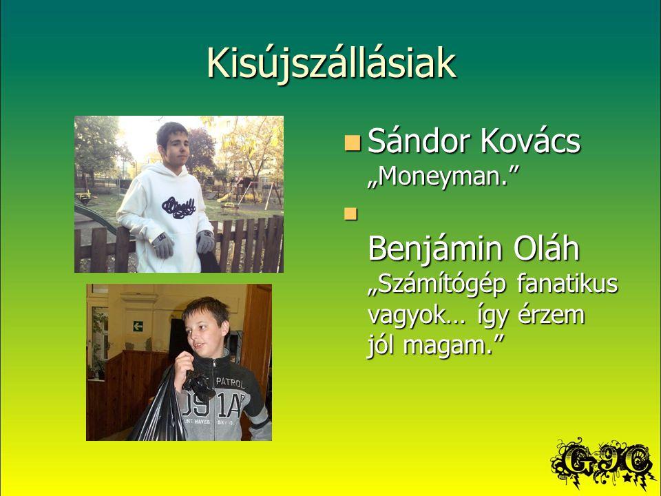 """Kisújszállásiak Sándor Kovács """"Moneyman. Sándor Kovács """"Moneyman. Benjámin Oláh """"Számítógép fanatikus vagyok… így érzem jól magam. Benjámin Oláh """"Számítógép fanatikus vagyok… így érzem jól magam."""
