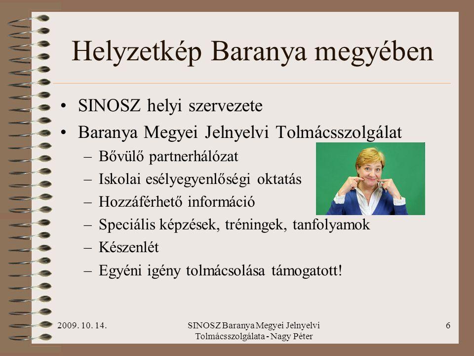 2009. 10. 14.SINOSZ Baranya Megyei Jelnyelvi Tolmácsszolgálata - Nagy Péter 5 A ma kihívásai Társadalmi felelősségvállalás –Hozzáférhető oktatás –Legy